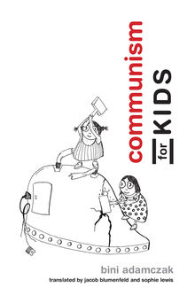 Bini Adamczak's Communism For Kids is out in English